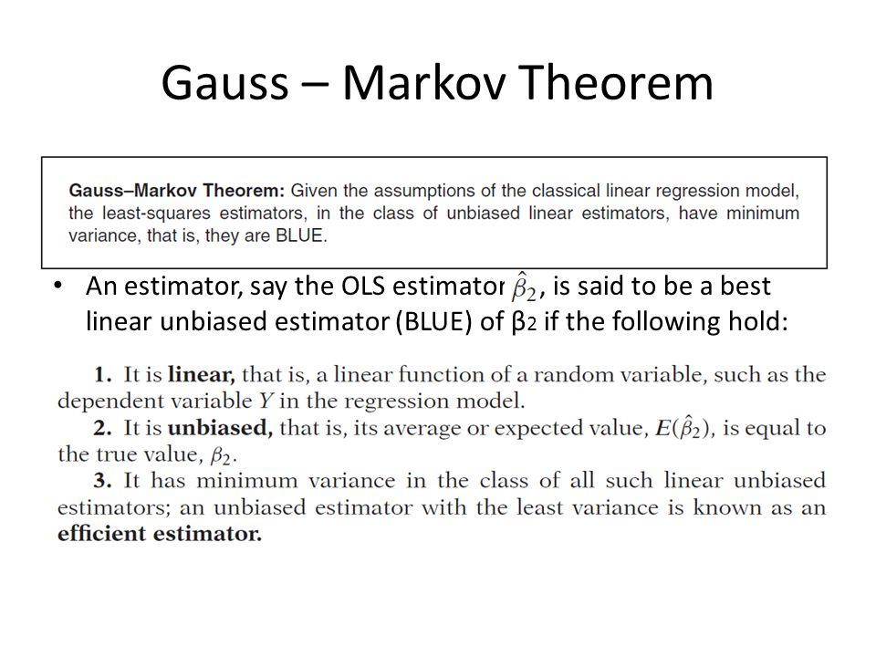 Gauss – Markov Theorem An estimator, say the OLS estimator, is said to be a best linear unbiased estimator (BLUE) of β 2 if the following hold: