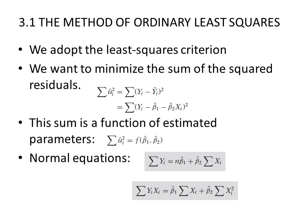 3.1 THE METHOD OF ORDINARY LEAST SQUARES Solving the normal equations simultaneously, we obtain the following: Beta2-hat can be alternatively expressed as the following: