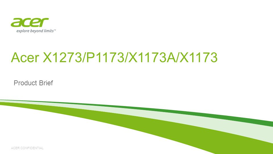 ACER CONFIDENTIAL Product Brief Acer X1273/P1173/X1173A/X1173