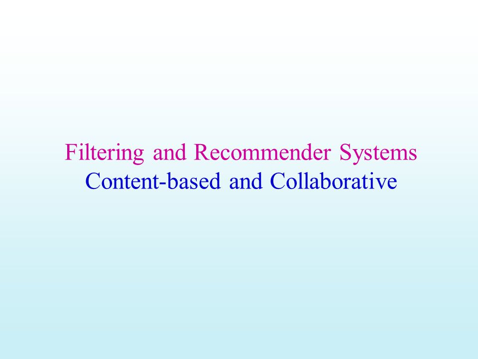 Filtering and Recommender Systems Content-based and Collaborative
