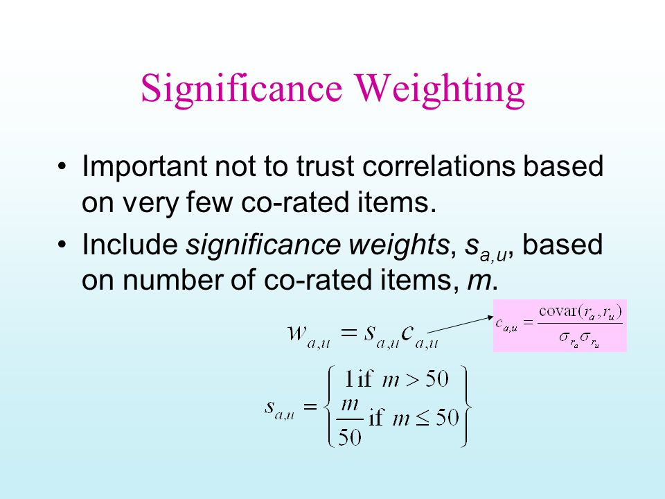 Significance Weighting Important not to trust correlations based on very few co-rated items.