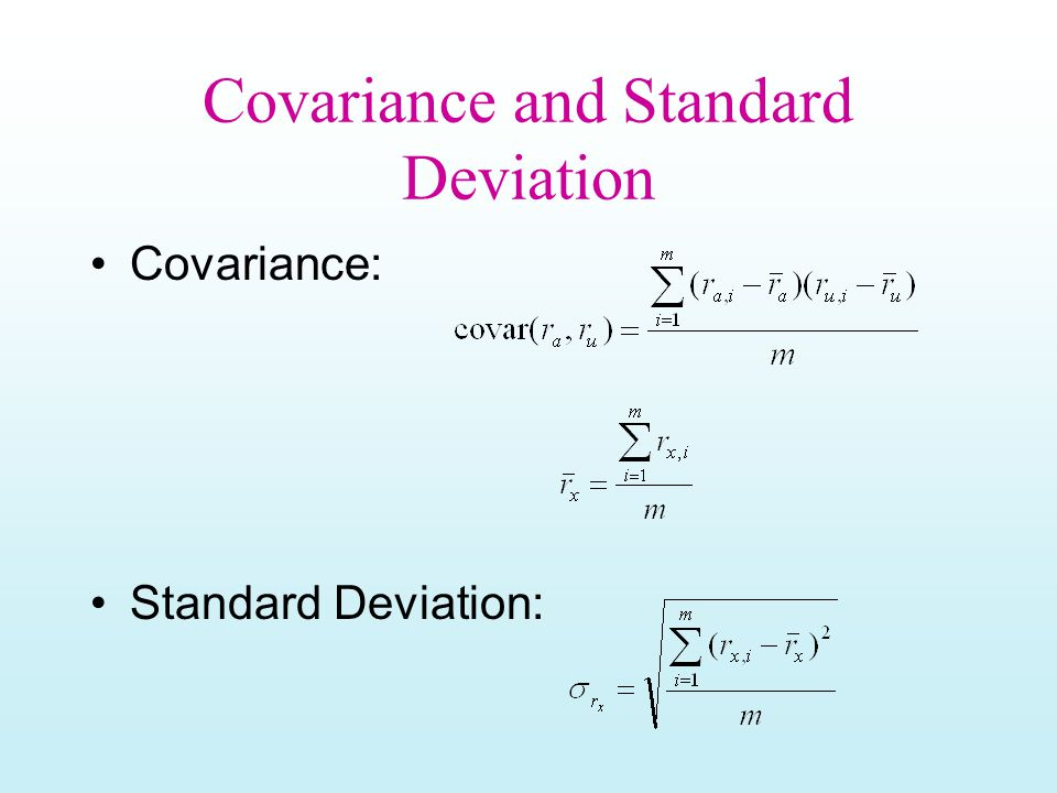 Covariance and Standard Deviation Covariance: Standard Deviation: