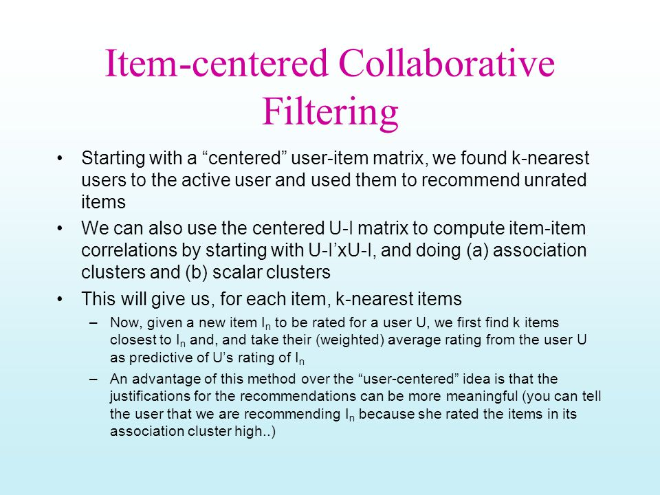 """Item-centered Collaborative Filtering Starting with a """"centered"""" user-item matrix, we found k-nearest users to the active user and used them to recomm"""