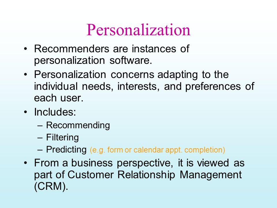 Personalization Recommenders are instances of personalization software.