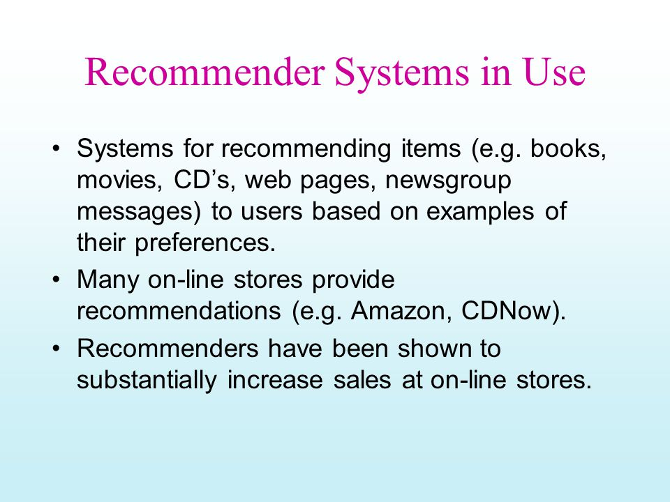 Recommender Systems in Use Systems for recommending items (e.g.
