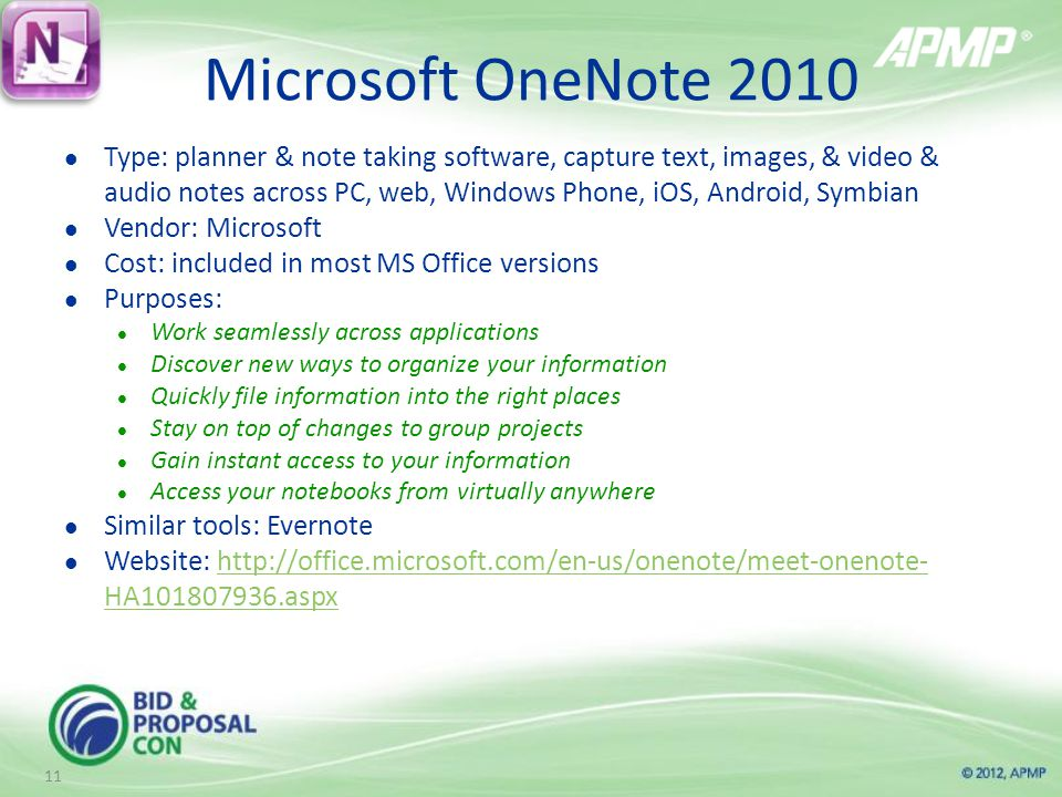 Microsoft OneNote 2010 Type: planner & note taking software, capture text, images, & video & audio notes across PC, web, Windows Phone, iOS, Android, Symbian Vendor: Microsoft Cost: included in most MS Office versions Purposes: Work seamlessly across applications Discover new ways to organize your information Quickly file information into the right places Stay on top of changes to group projects Gain instant access to your information Access your notebooks from virtually anywhere Similar tools: Evernote Website:   HA aspxhttp://office.microsoft.com/en-us/onenote/meet-onenote- HA aspx 11