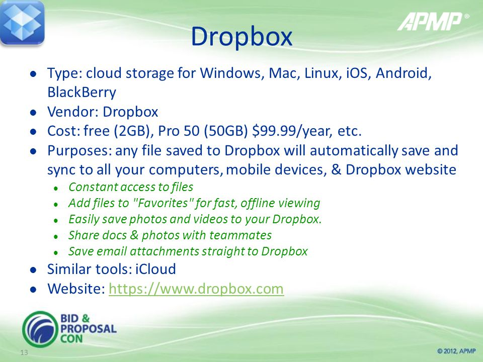 Dropbox Type: cloud storage for Windows, Mac, Linux, iOS, Android, BlackBerry Vendor: Dropbox Cost: free (2GB), Pro 50 (50GB) $99.99/year, etc.