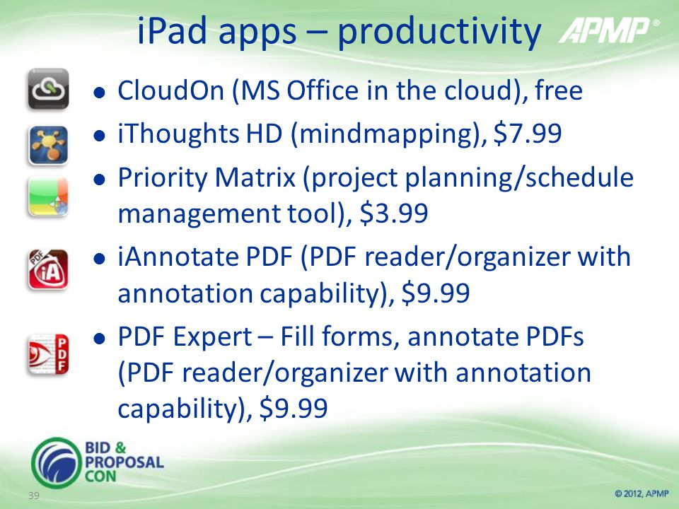 iPad apps – productivity CloudOn (MS Office in the cloud), free iThoughts HD (mindmapping), $7.99 Priority Matrix (project planning/schedule management tool), $3.99 iAnnotate PDF (PDF reader/organizer with annotation capability), $9.99 PDF Expert – Fill forms, annotate PDFs (PDF reader/organizer with annotation capability), $