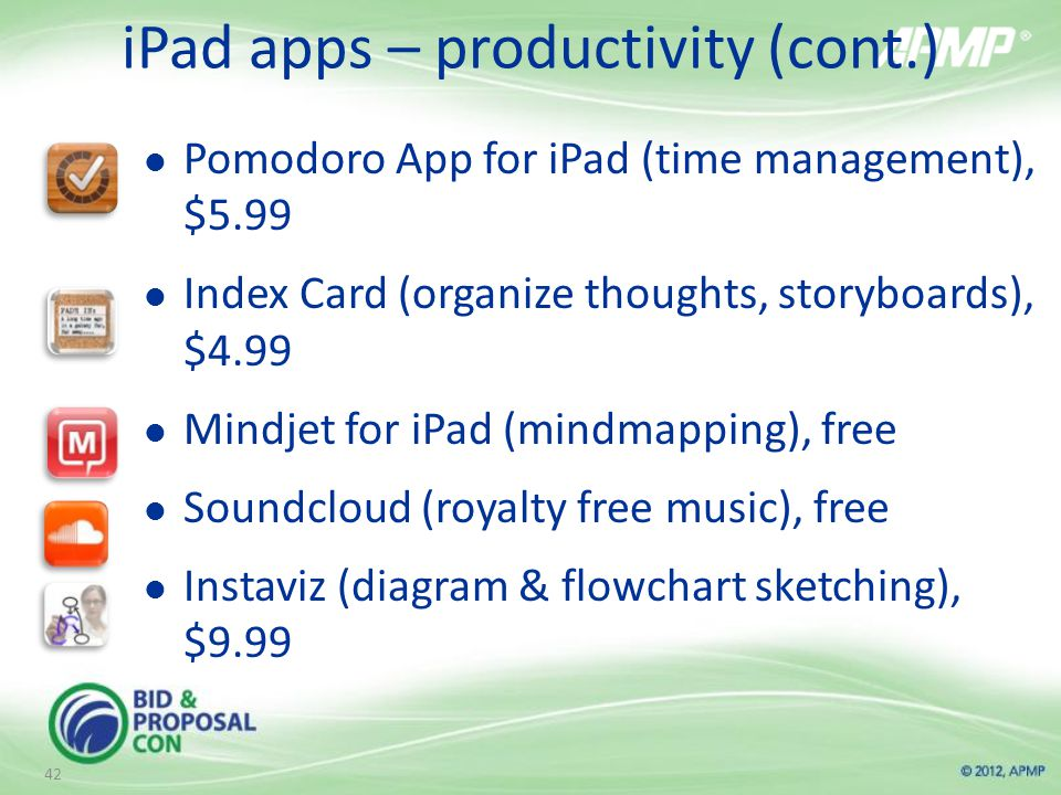 iPad apps – productivity (cont.) Pomodoro App for iPad (time management), $5.99 Index Card (organize thoughts, storyboards), $4.99 Mindjet for iPad (mindmapping), free Soundcloud (royalty free music), free Instaviz (diagram & flowchart sketching), $