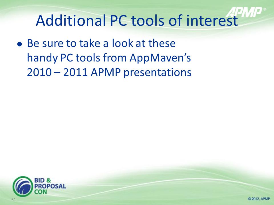 Additional PC tools of interest Be sure to take a look at these handy PC tools from AppMaven's 2010 – 2011 APMP presentations 61