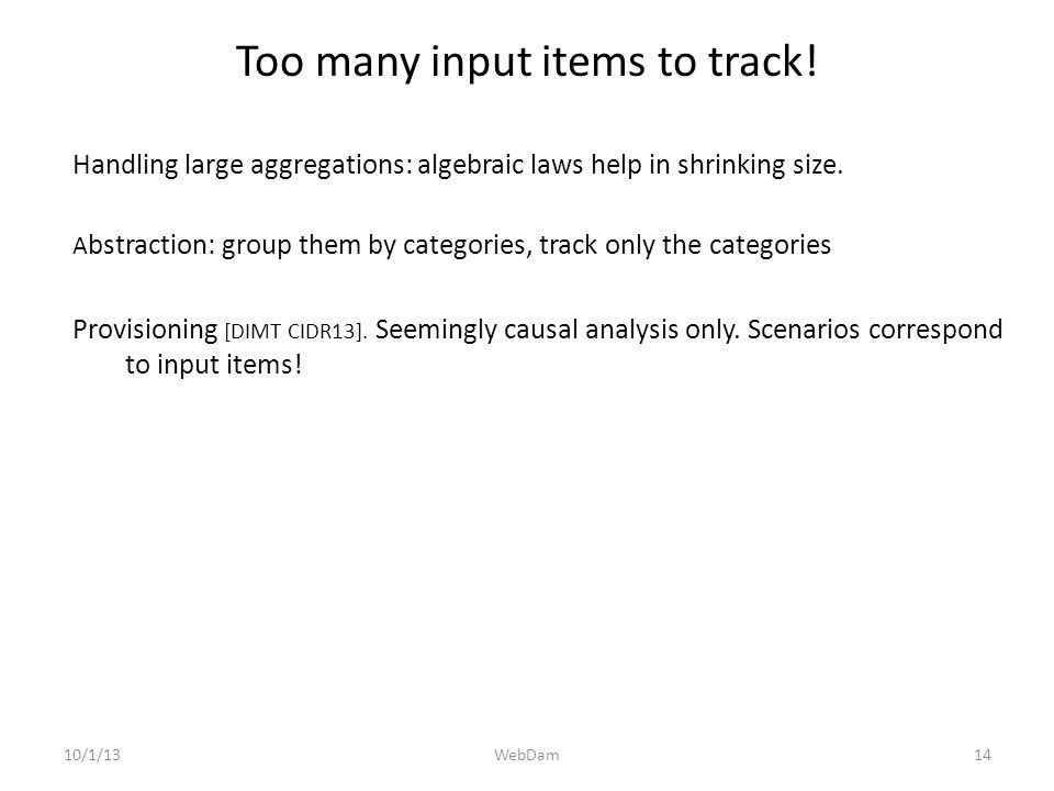10/1/13 Handling large aggregations: algebraic laws help in shrinking size. A bstraction: group them by categories, track only the categories Provisio
