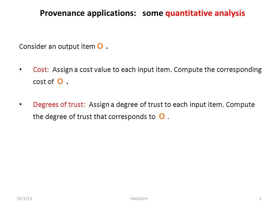 Provenance applications: some quantitative analysis 10/1/13 Consider an output item o.