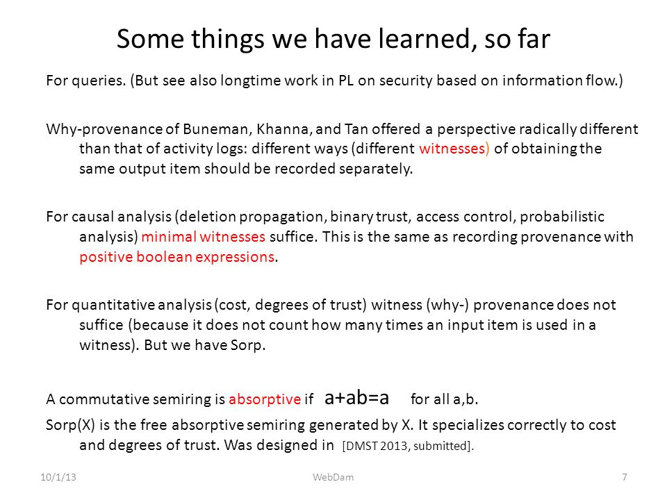 10/1/13 For queries. (But see also longtime work in PL on security based on information flow.) Why-provenance of Buneman, Khanna, and Tan offered a pe