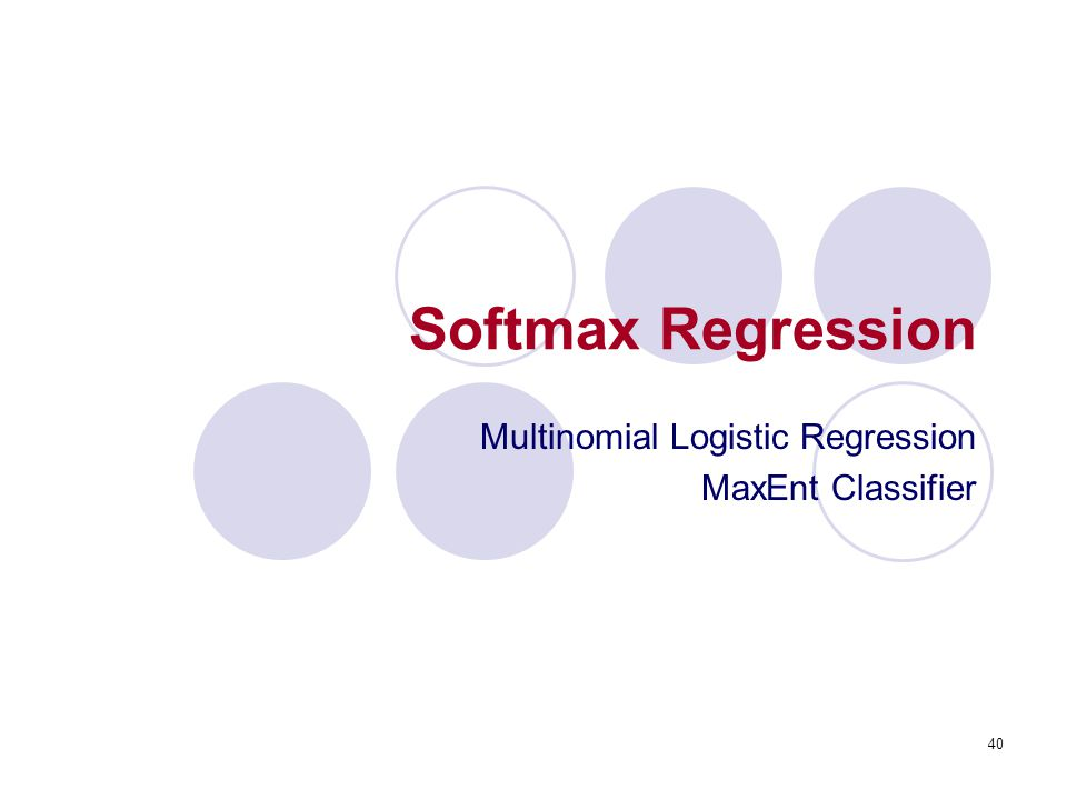 40 Softmax Regression Multinomial Logistic Regression MaxEnt Classifier