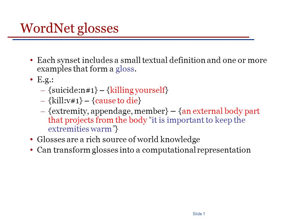 Slide 1 WordNet glosses Each synset includes a small textual definition and one or more examples that form a gloss.