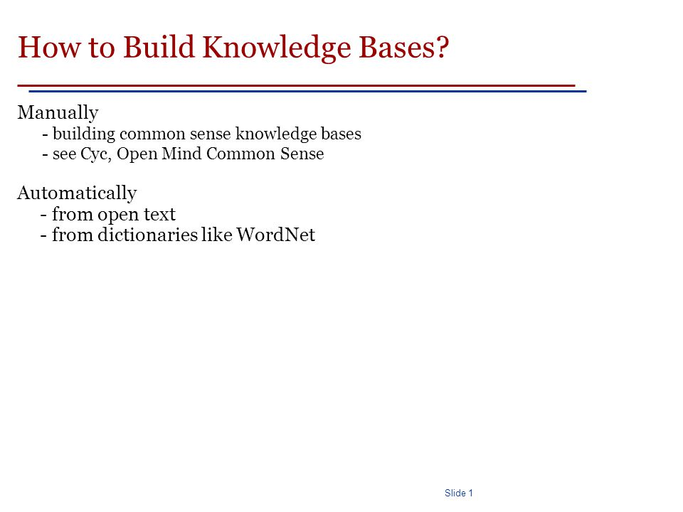 Slide 1 How to Build Knowledge Bases.