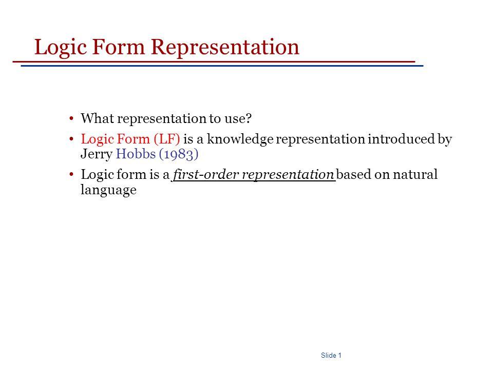 Slide 1 Logic Form Representation What representation to use.