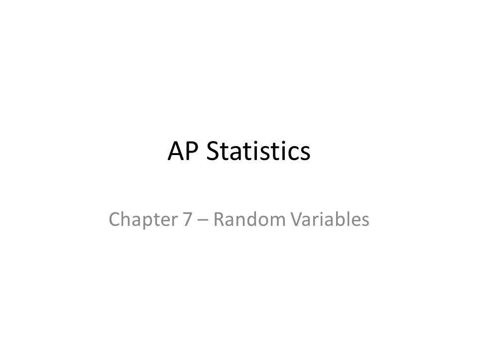 Random Variables Random Variable – A variable whose value is a numerical outcome of a random phenomenon.