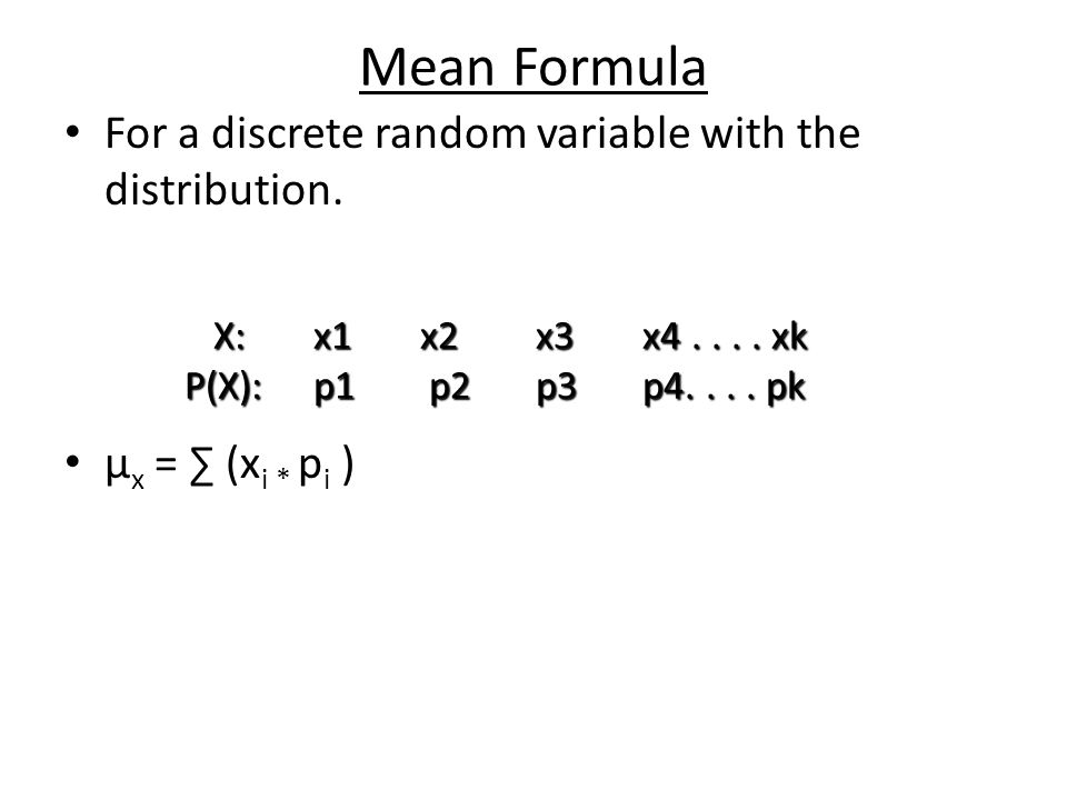 Mean Formula For a discrete random variable with the distribution.