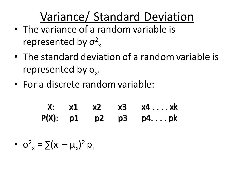 Variance/ Standard Deviation The variance of a random variable is represented by σ 2 x The standard deviation of a random variable is represented by σ x.