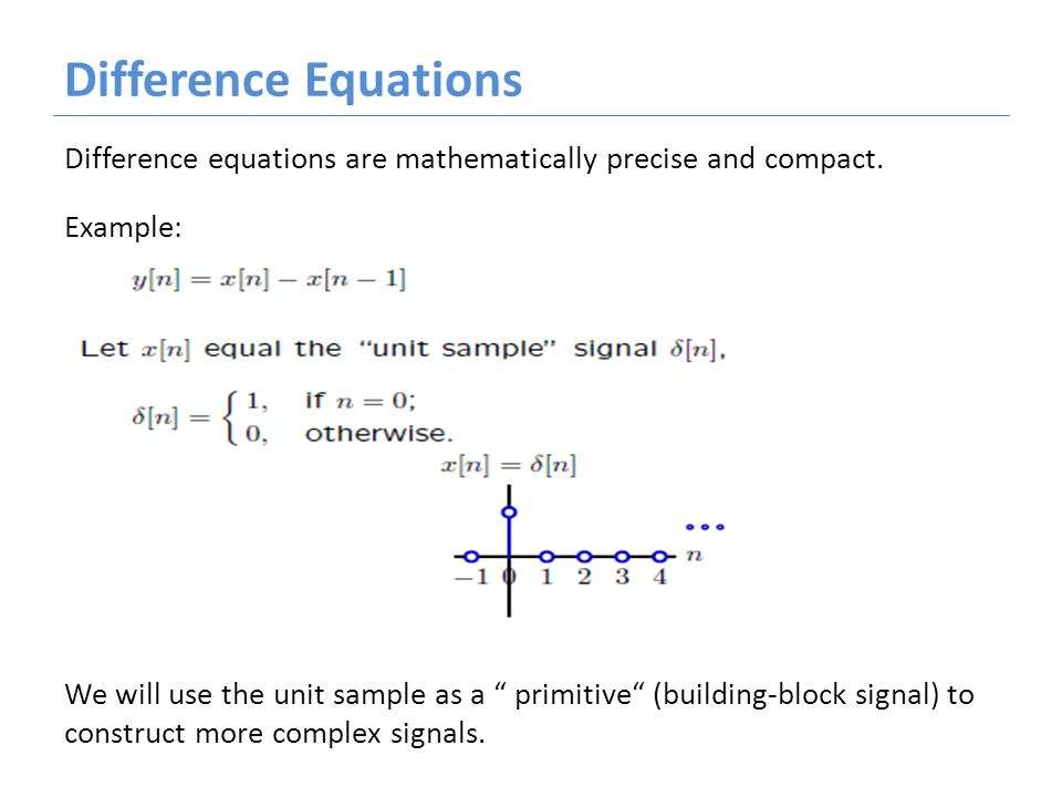 Difference Equations Difference equations are mathematically precise and compact.