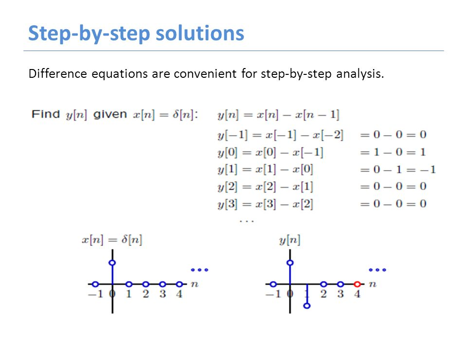 Step-by-step solutions Difference equations are convenient for step-by-step analysis.