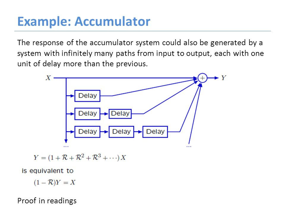 Example: Accumulator The response of the accumulator system could also be generated by a system with infinitely many paths from input to output, each with one unit of delay more than the previous.