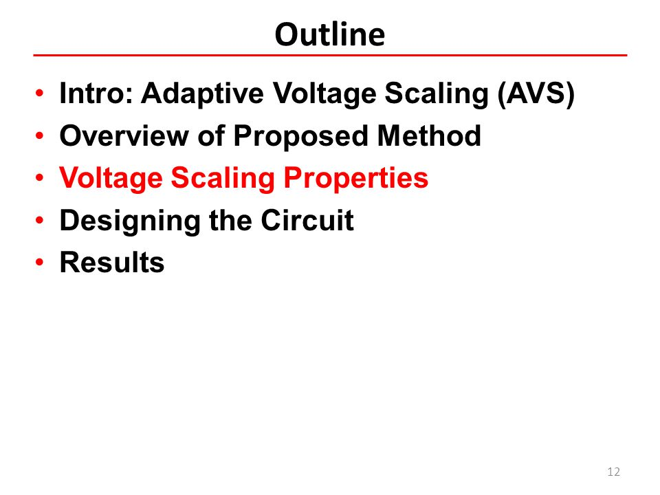 Outline Intro: Adaptive Voltage Scaling (AVS) Overview of Proposed Method Voltage Scaling Properties Designing the Circuit Results 12