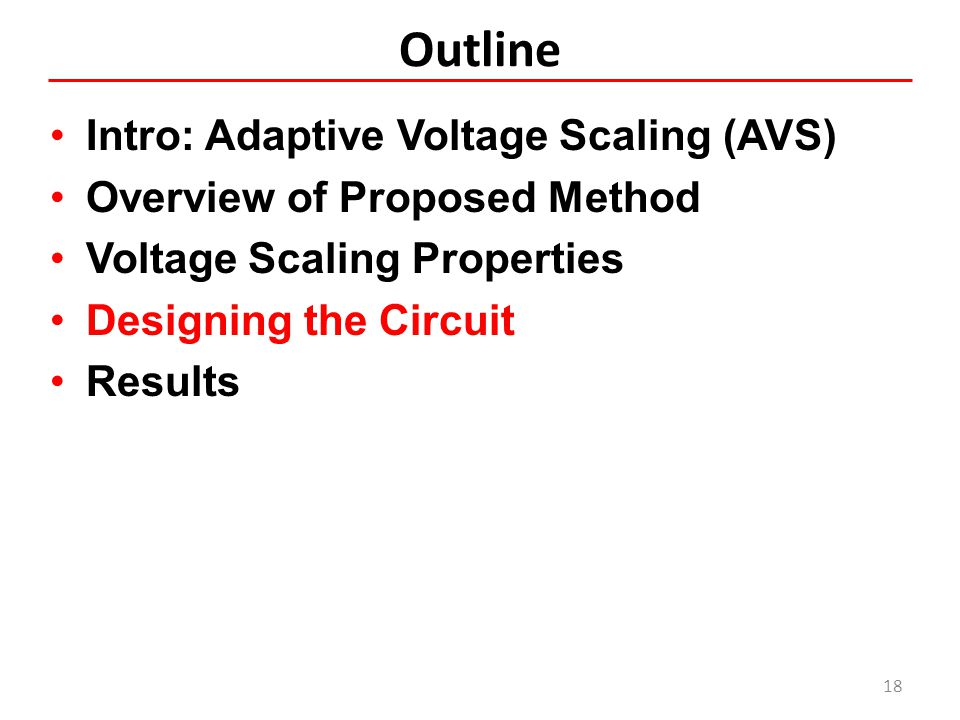 Outline Intro: Adaptive Voltage Scaling (AVS) Overview of Proposed Method Voltage Scaling Properties Designing the Circuit Results 18