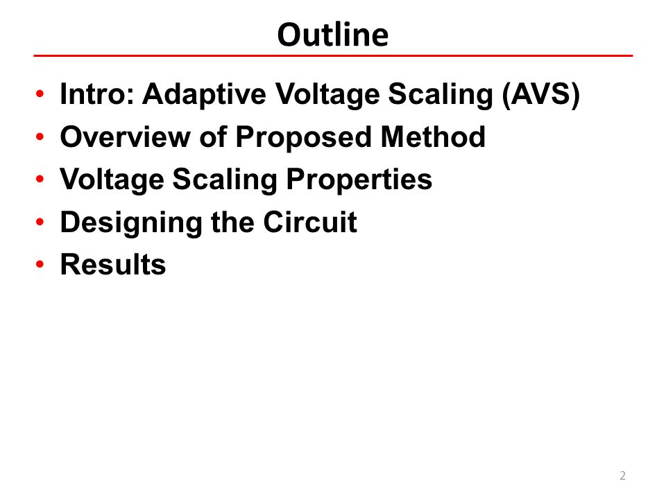 Adaptive Voltage Scaling Circuits are designed to guardband for performance variation There is margin for typical chips Adaptive voltage scaling (AVS) adjusts voltage to reduce power 3 Voltage a typical chip worst-case scenario (e.g, due to process variation) Maximum frequency margin reduce voltage  meet performance with less power V nominal