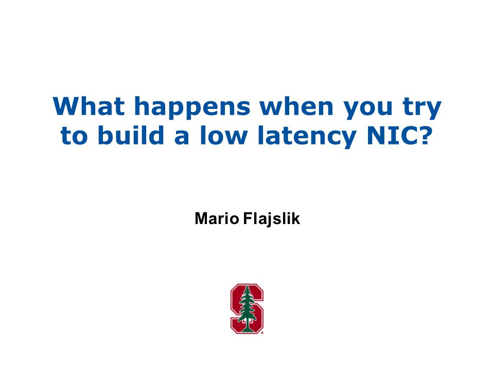 What happens when you try to build a low latency NIC Mario Flajslik