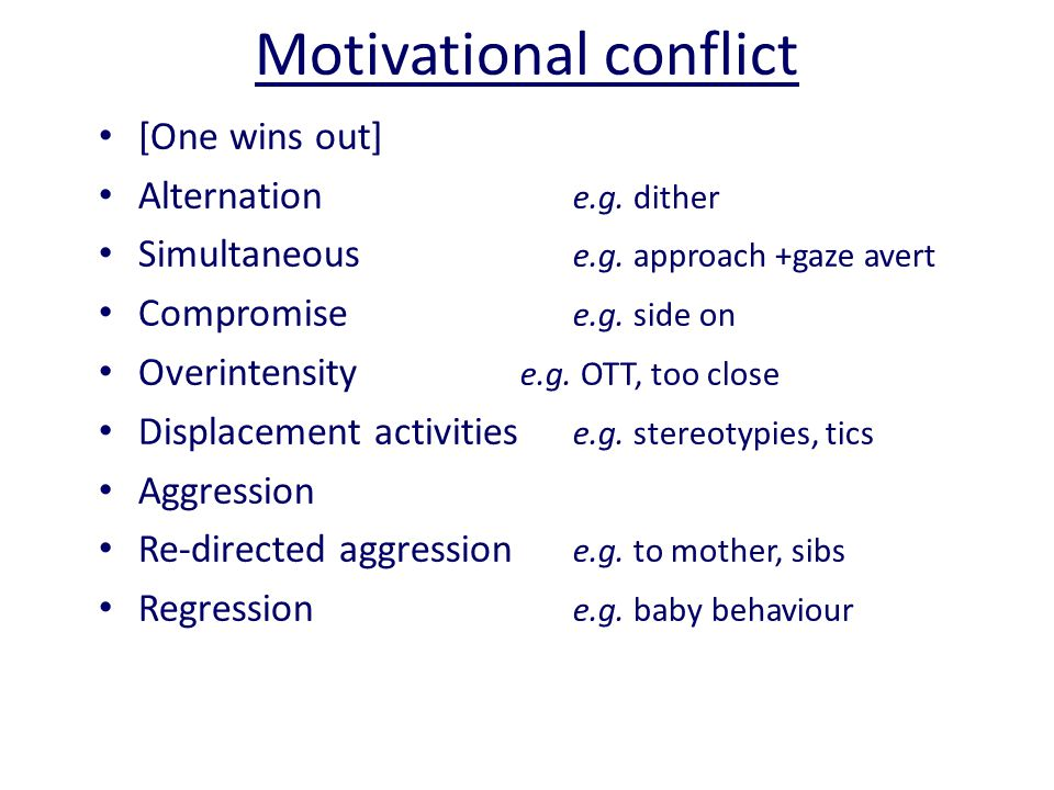 Motivational conflict [One wins out] Alternation e.g.