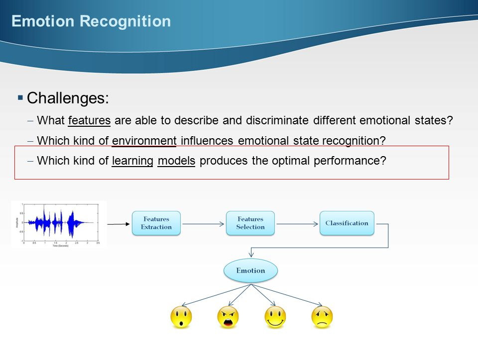  Challenges:  What features are able to describe and discriminate different emotional states.