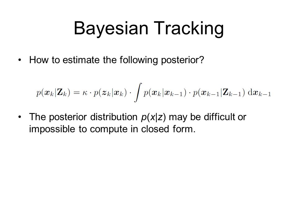 Bayesian Tracking How to estimate the following posterior.