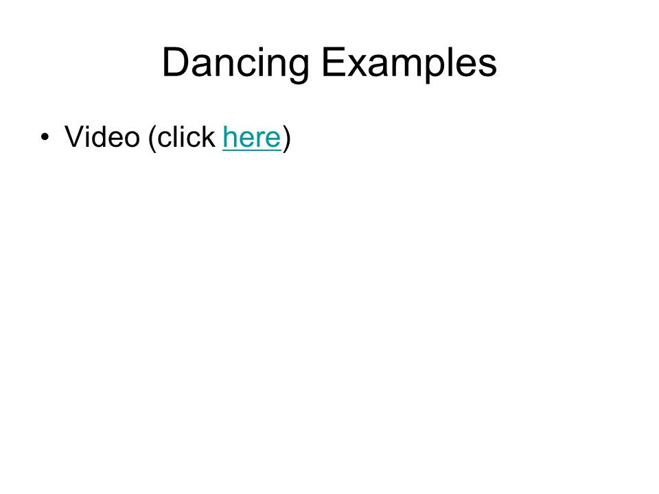 Dancing Examples Video (click here)here