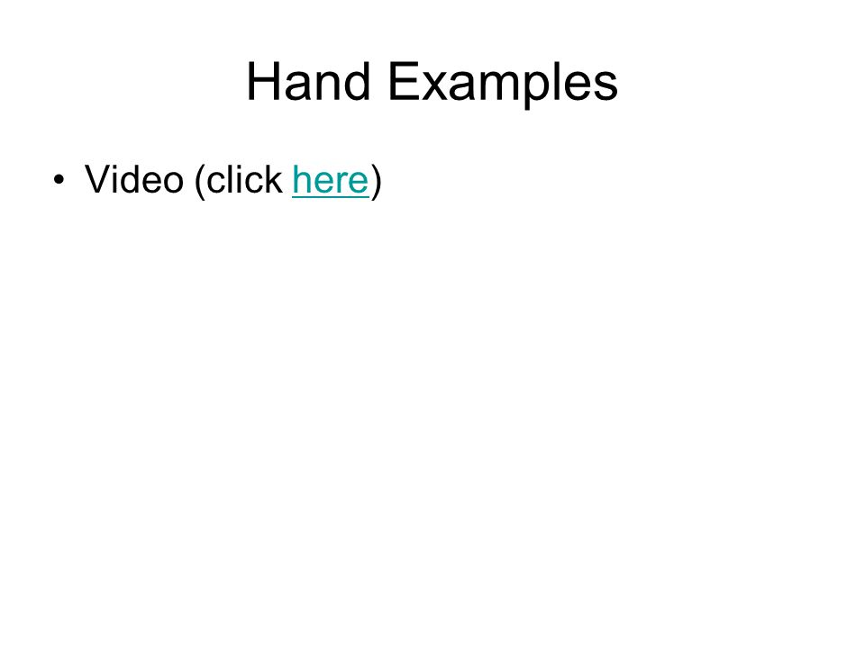 Hand Examples Video (click here)here