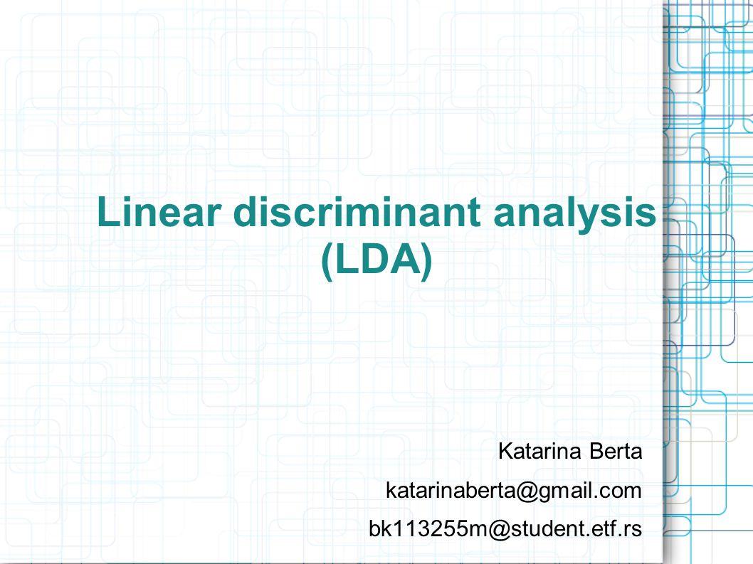 Linear discriminant analysis (LDA) Katarina Berta katarinaberta@gmail.com bk113255m@student.etf.rs