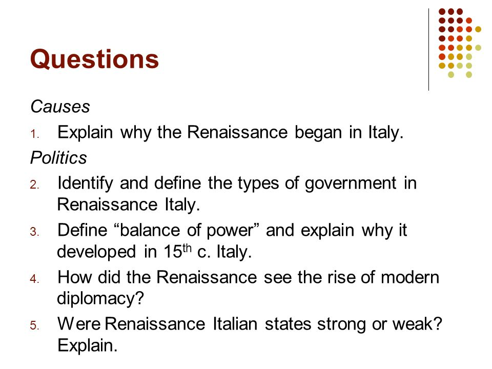 Questions Causes 1. Explain why the Renaissance began in Italy.