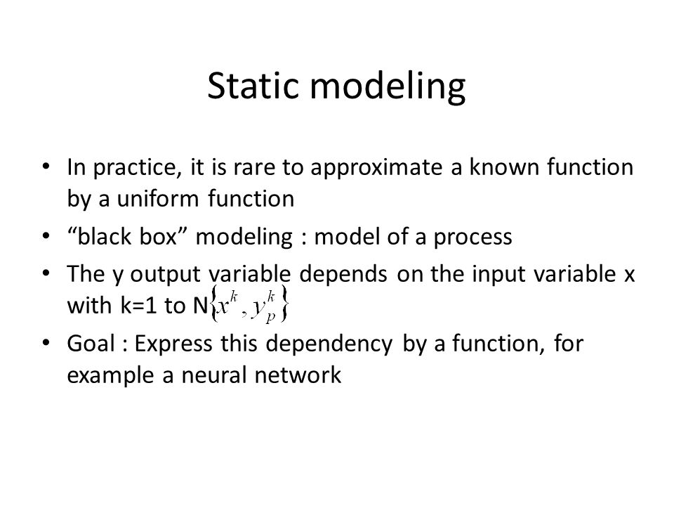 """In practice, it is rare to approximate a known function by a uniform function """"black box"""" modeling : model of a process The y output variable depends"""