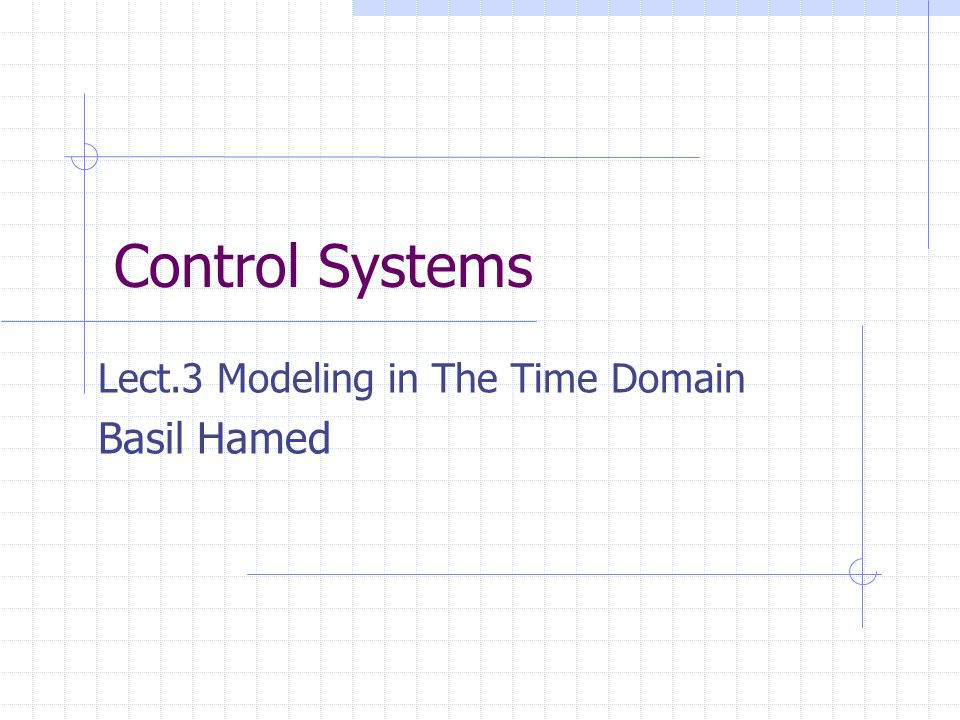 Control Systems Lect.3 Modeling in The Time Domain Basil Hamed