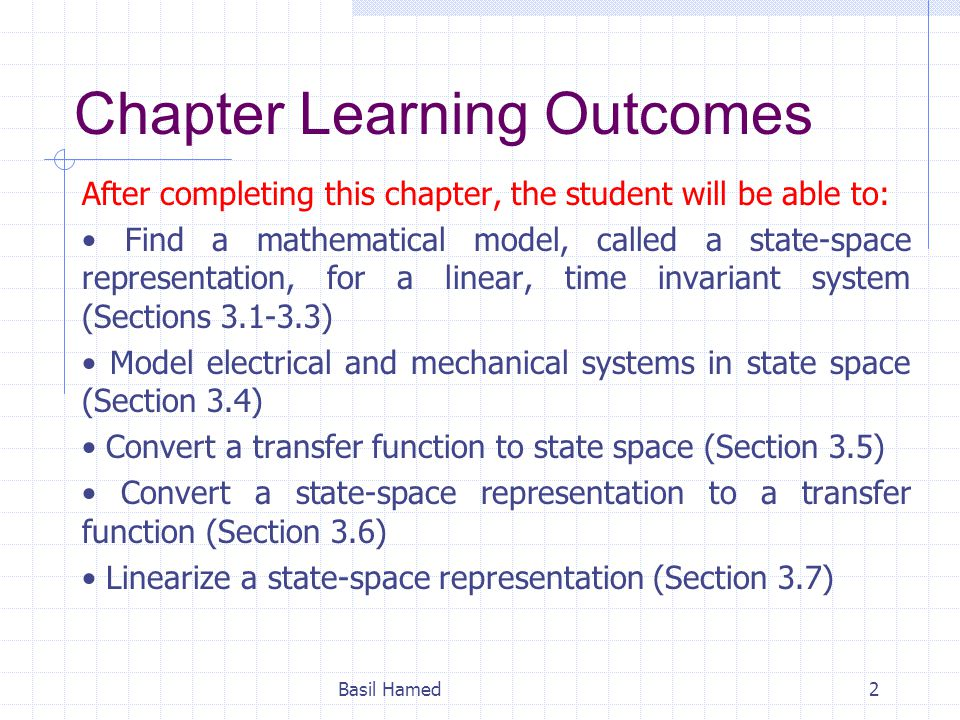 Chapter Learning Outcomes After completing this chapter, the student will be able to: Find a mathematical model, called a state-space representation,