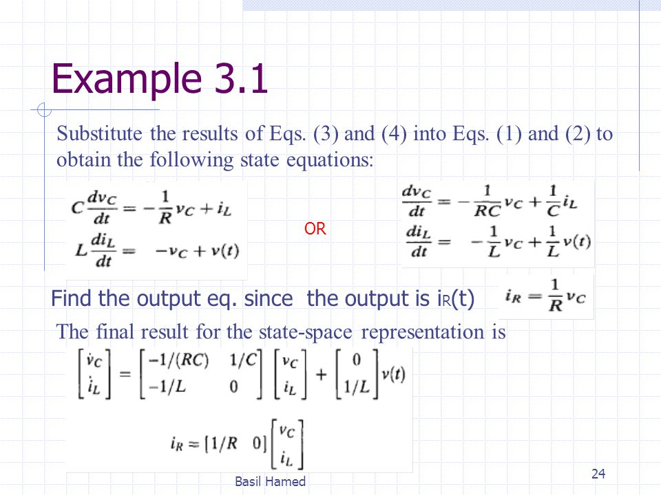 Example 3.1 Substitute the results of Eqs. (3) and (4) into Eqs. (1) and (2) to obtain the following state equations: Basil Hamed 24 OR Find the outpu