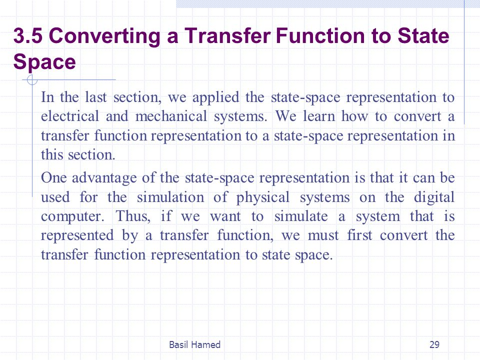 3.5 Converting a Transfer Function to State Space In the last section, we applied the state-space representation to electrical and mechanical systems.