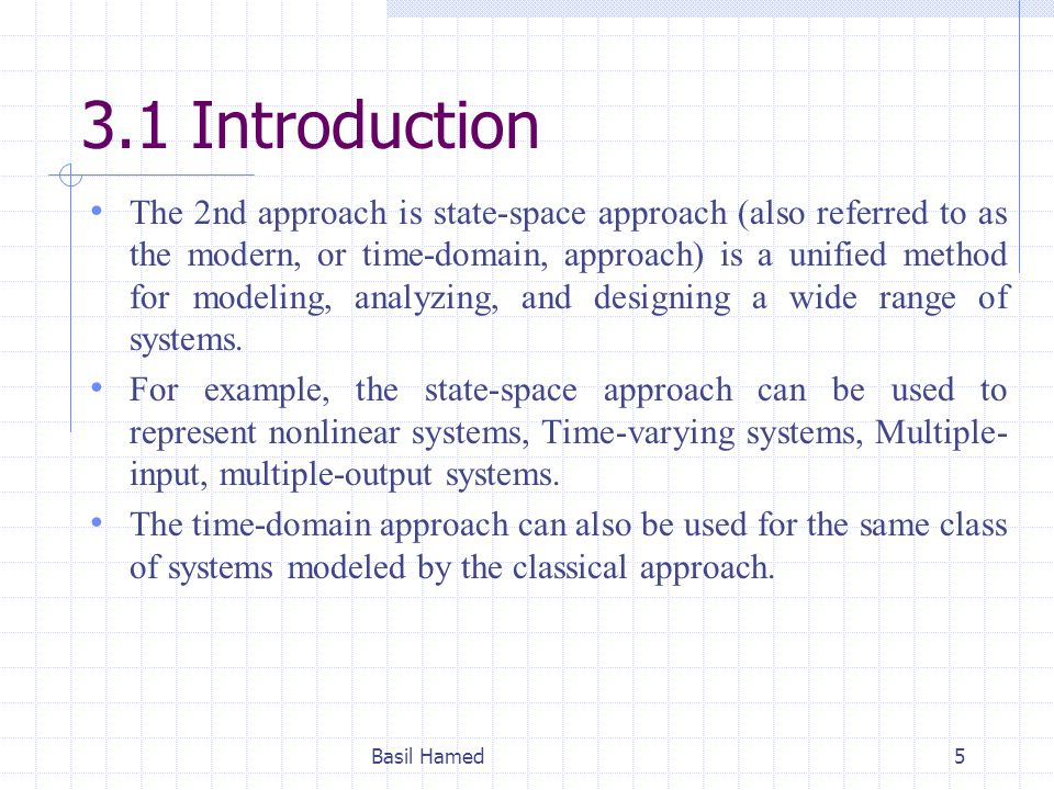 3.1 Introduction The 2nd approach is state-space approach (also referred to as the modern, or time-domain, approach) is a unified method for modeling,