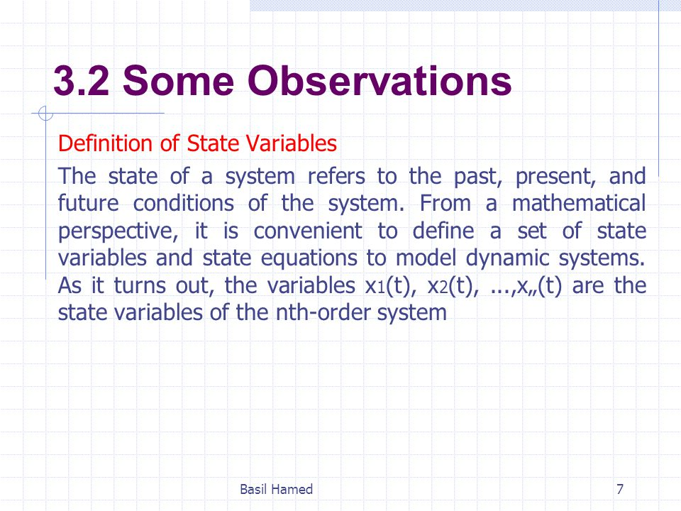 3.2 Some Observations Definition of State Variables The state of a system refers to the past, present, and future conditions of the system. From a mat