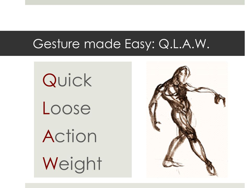 Gesture made Easy: Q.L.A.W. Quick Loose Action Weight