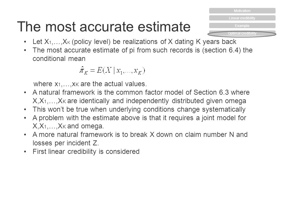 The most accurate estimate Let X 1,…,X K (policy level) be realizations of X dating K years back The most accurate estimate of pi from such records is (section 6.4) the conditional mean where x 1,…,x K are the actual values.