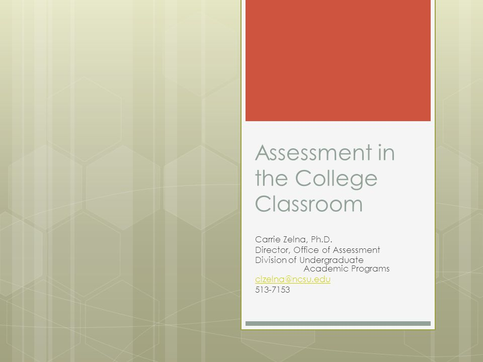 Assessment in the College Classroom Carrie Zelna, Ph.D.