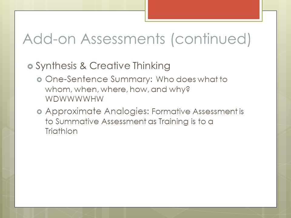 Add-on Assessments (continued)  Synthesis & Creative Thinking  One-Sentence Summary: Who does what to whom, when, where, how, and why.