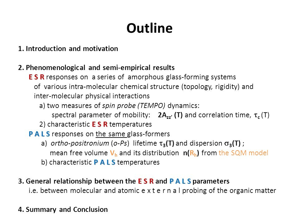Outline 1. Introduction and motivation 2. Phenomenological and semi-empirical results E S R E S R responses on a series of amorphous glass-forming sys